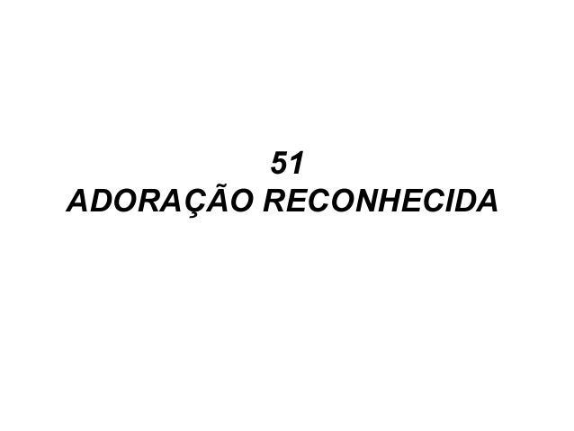 51 ADORAÇÃO RECONHECIDA