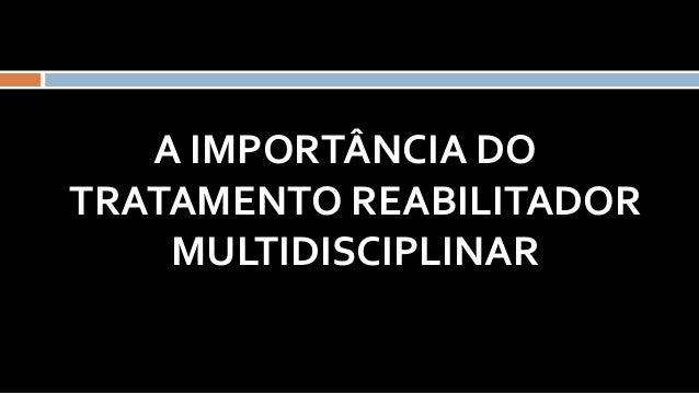 A IMPORTÂNCIA DO TRATAMENTO REABILITADOR MULTIDISCIPLINAR