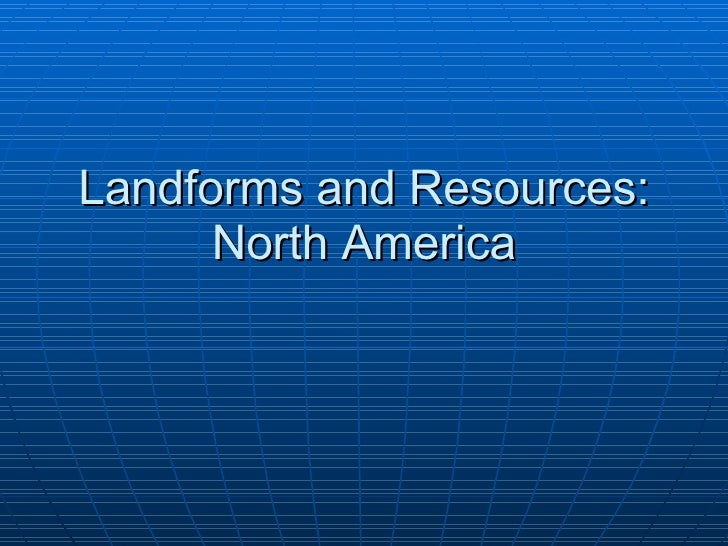 Landforms and Resources: North America