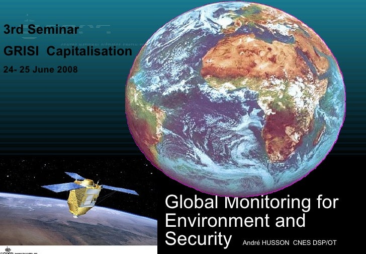 ORFEO Global Monitoring for  Environment and Security  André HUSSON  CNES DSP/OT 3rd Seminar  GRISI  Capitalisation   24- ...