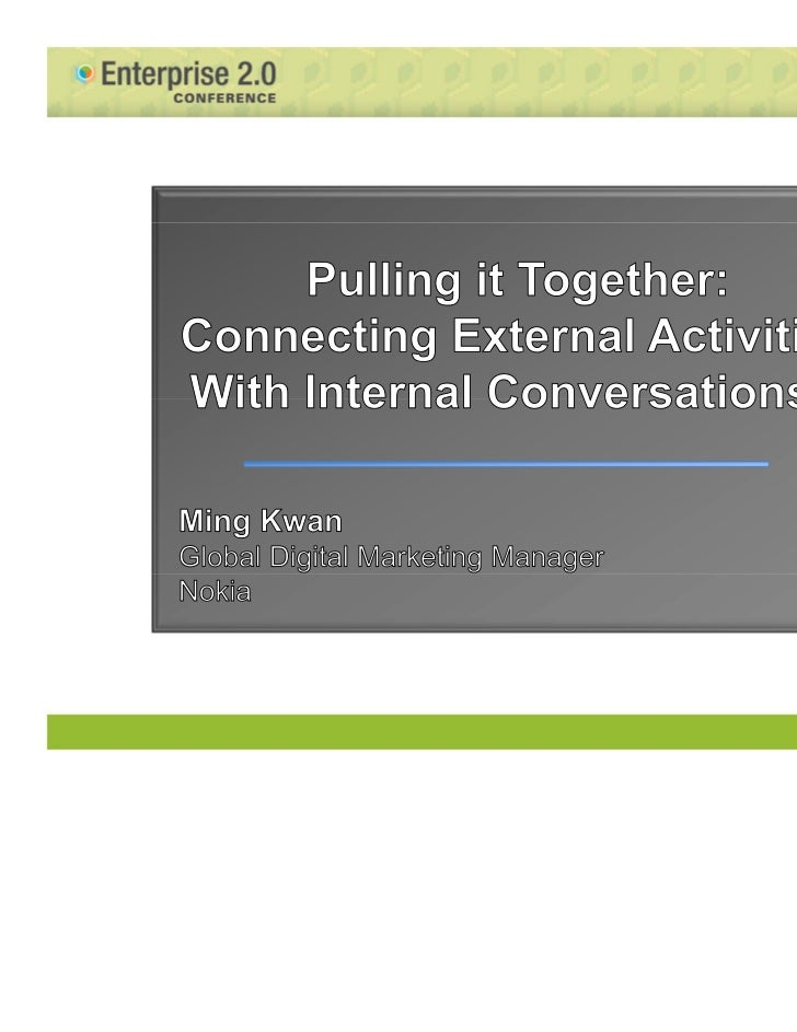 Pulling it Together:Connecting External Activities with Internal ConversationsEnterprise 2.0 ConferenceMing Kwan @mingkJun...