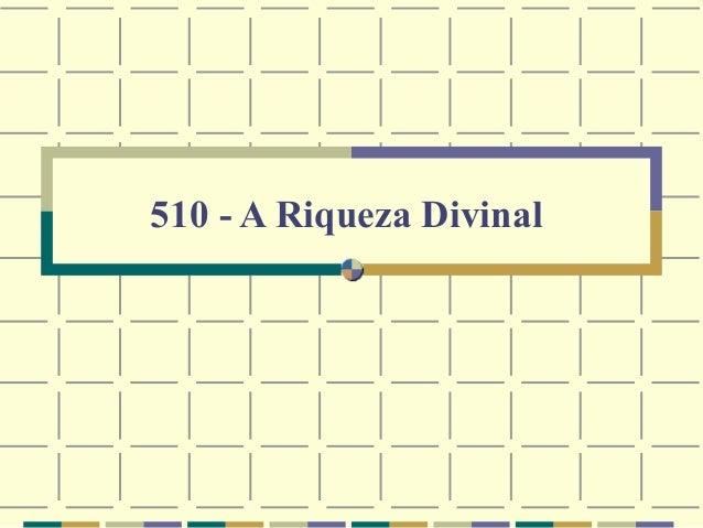 510 - A Riqueza Divinal