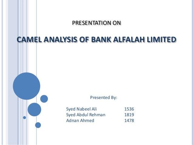 PRESENTATION ON CAMEL ANALYSIS OF BANK ALFALAH LIMITED Presented By: Syed Nabeel Ali 1536 Syed Abdul Rehman 1819 Adnan Ahm...