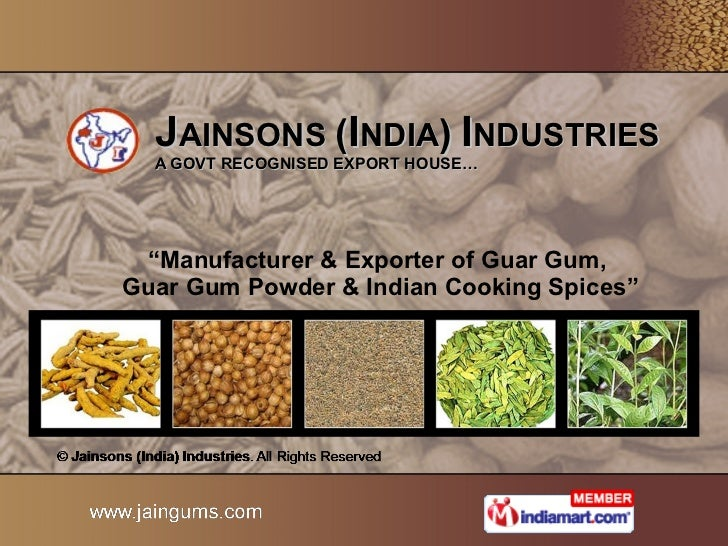 """J AINSONS  ( I NDIA )   I NDUSTRIES A GOVT RECOGNISED EXPORT HOUSE… """" Manufacturer & Exporter of Guar Gum,  Guar Gum Powde..."""