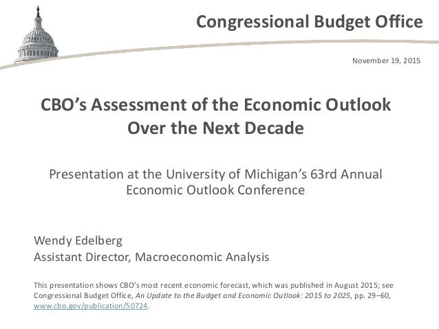 Congressional Budget Office CBO's Assessment of the Economic Outlook Over the Next Decade Presentation at the University o...