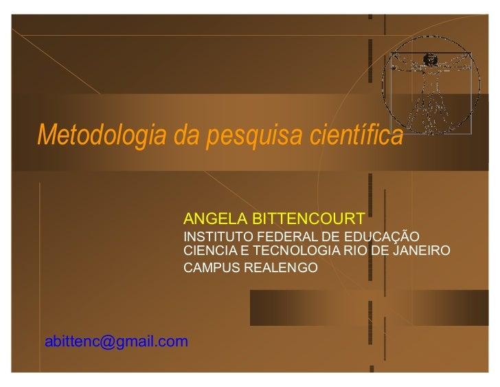 Metodologia da pesquisa científica                 ANGELA BITTENCOURT                 INSTITUTO FEDERAL DE EDUCAÇÃO       ...