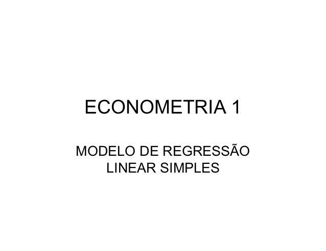 ECONOMETRIA 1 MODELO DE REGRESSÃO LINEAR SIMPLES