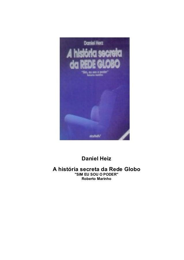 """Daniel Heiz A história secreta da Rede Globo """"SIM EU SOU O PODER"""" Roberto Marinho"""