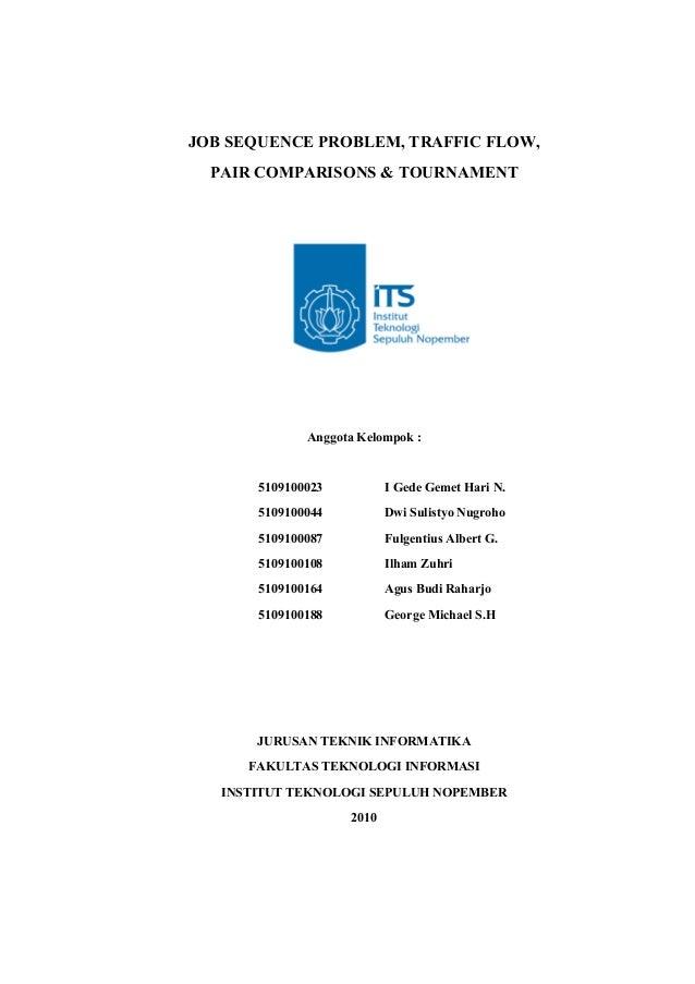 JOB SEQUENCE PROBLEM, TRAFFIC FLOW, PAIR COMPARISONS & TOURNAMENT  Anggota Kelompok :  5109100023  I Gede Gemet Hari N.  5...