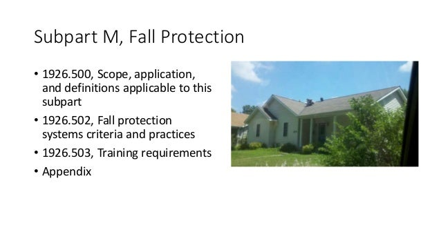 Subpart M, Fall Protection • 1926.500, Scope, application, and definitions applicable to this subpart • 1926.502, Fall pro...