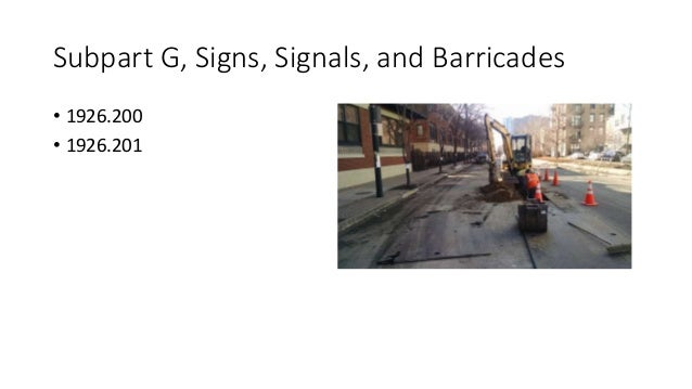 Subpart G, Signs, Signals, and Barricades • 1926.200 • 1926.201