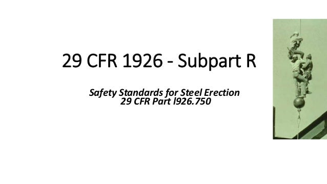 OSHA Office of Training & Education 1 29 CFR 1926 - Subpart R Safety Standards for Steel Erection 29 CFR Part l926.750
