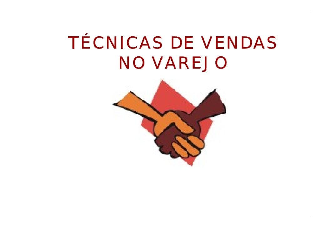 TÉCNICAS DE VENDAS    NO VAREJOTÉCNICAS DE VENDAS   1