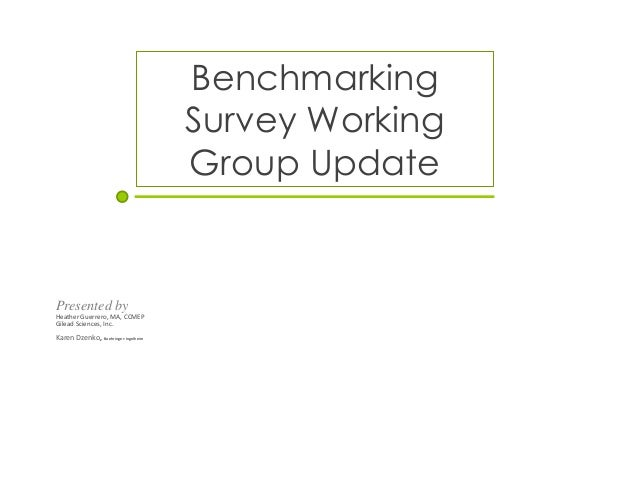 Benchmarking Survey Working Group Update Presented by Heather Guerrero, MA, CCMEP Gilead Sciences, Inc. Karen Dzenko, Boeh...