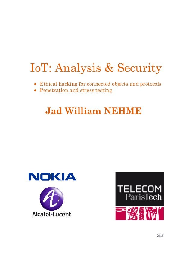 IoT: Analysis & Security  Ethical hacking for connected objects and protocols  Penetration and stress testing Jad Willia...