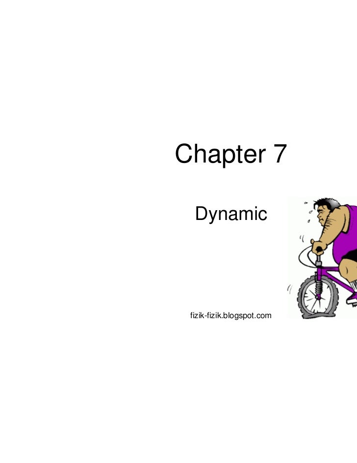 Chapter 7  Dynamic fizik-fizik.blogspot.com   1