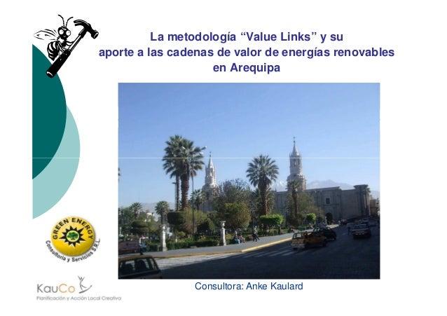 """La metodología """"Value Links"""" y su aporte a las cadenas de valor de energías renovables en Arequipa Consultora: Anke Kaulard"""