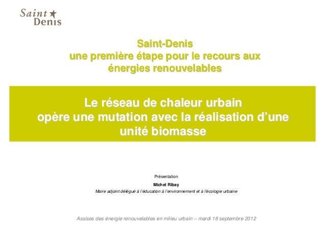 Saint-Denis     une première étape pour le recours aux            énergies renouvelables       Le réseau de chaleur urbain...
