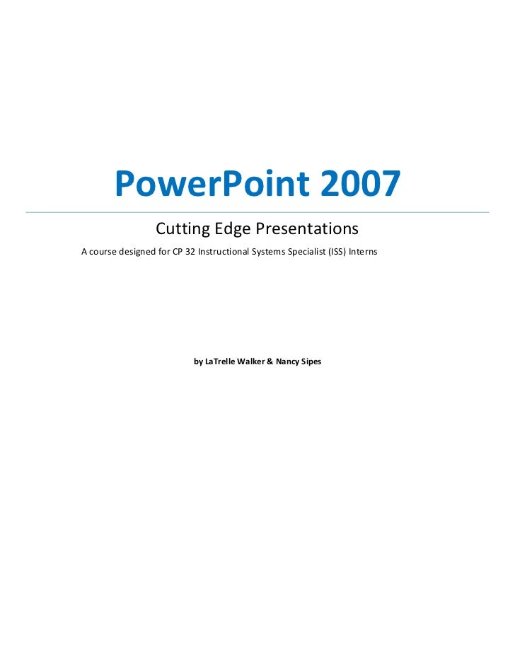 PowerPoint 2007                  Cutting Edge PresentationsA course designed for CP 32 Instructional Systems Specialist (I...