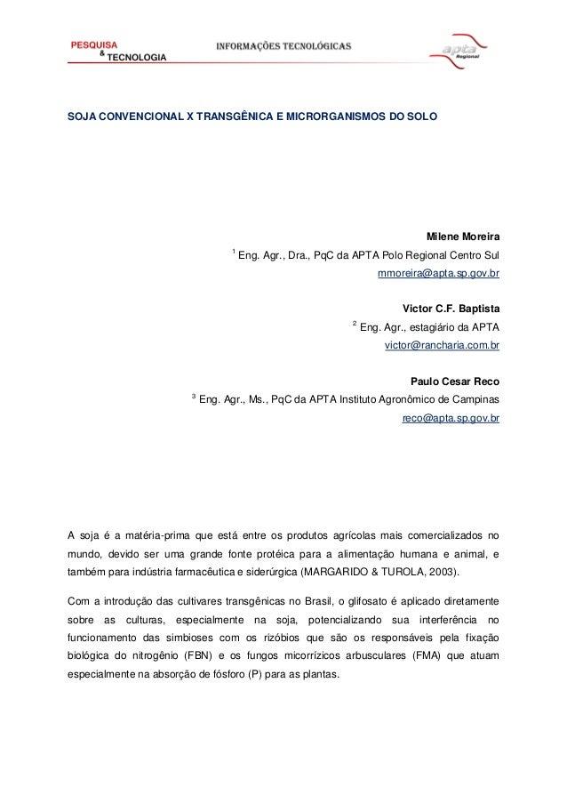 SOJA CONVENCIONAL X TRANSGÊNICA E MICRORGANISMOS DO SOLO  Milene Moreira 1  Eng. Agr., Dra., PqC da APTA Polo Regional Cen...
