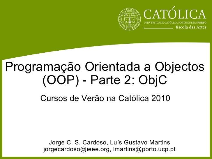 Programação Orientada a Objectos (OOP) - Parte 2: ObjC Jorge C. S. Cardoso, Luís Gustavo Martins jorgecardoso@ieee.org, lm...