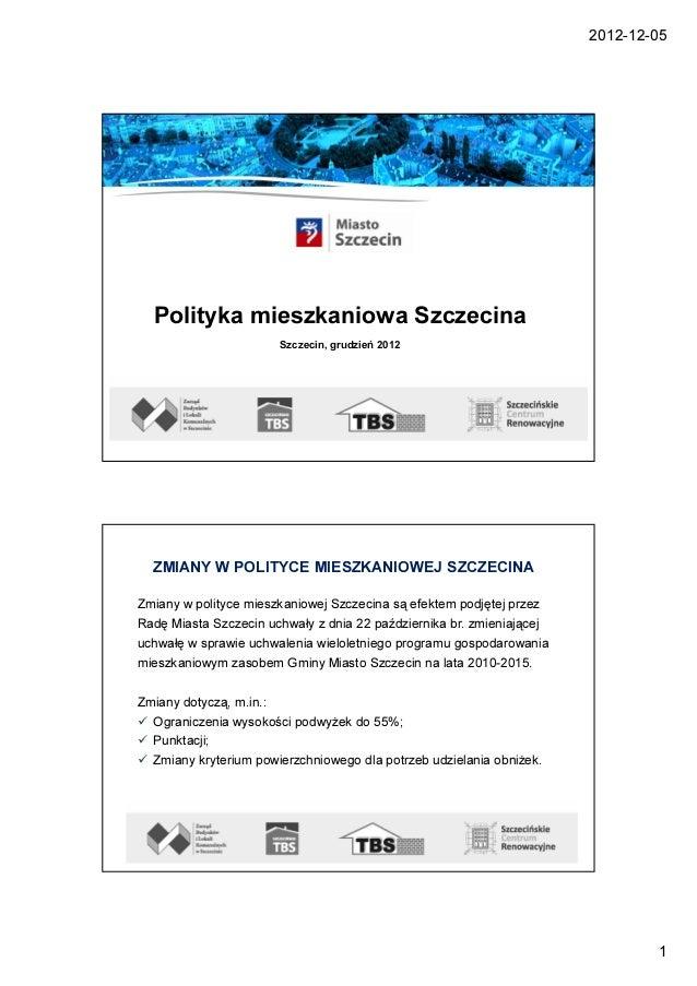 2012-12-05  Polityka mieszkaniowa Szczecina                         Szczecin, grudzień 2012  ZMIANY W POLITYCE MIESZKANIOW...