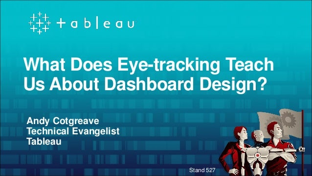 What Does Eye-tracking Teach Us About Dashboard Design? Andy Cotgreave Technical Evangelist Tableau Stand 527