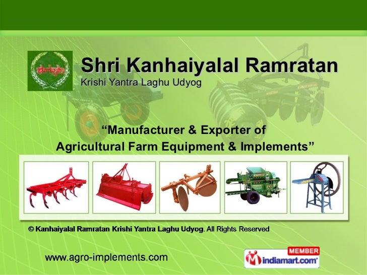 "Shri Kanhaiyalal Ramratan Krishi Yantra Laghu Udyog "" Manufacturer & Exporter of Agricultural Farm Equipment & Implements"""