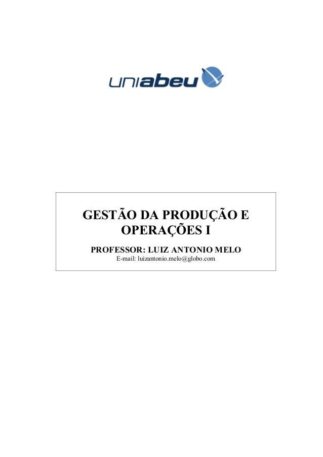 GESTÃO DA PRODUÇÃO E    OPERAÇÕES IPROFESSOR: LUIZ ANTONIO MELO    E-mail: luizantonio.melo@globo.com