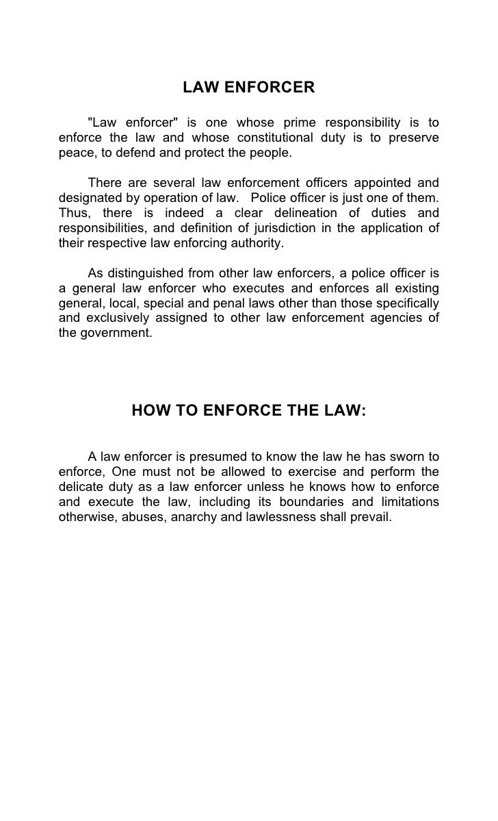 """LAW ENFORCER     """"Law enforcer"""" is one whose prime responsibility is toenforce the law and whose constitutional duty is to..."""