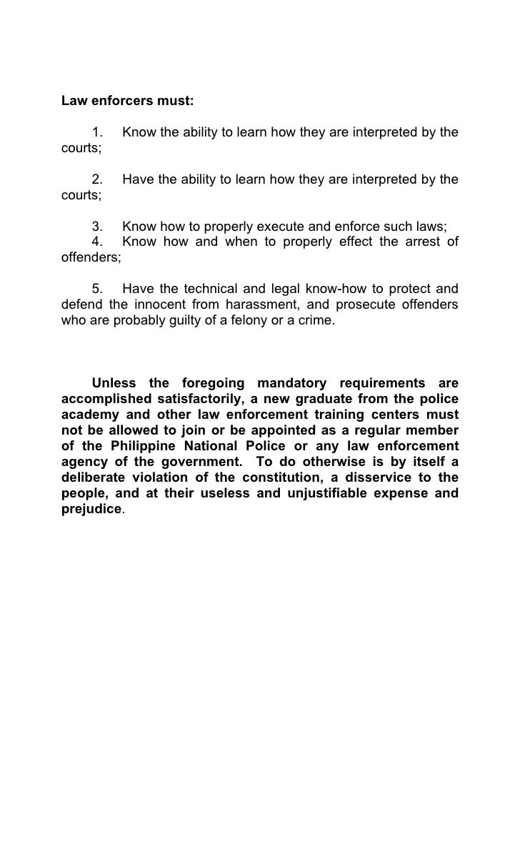 Law enforcers must:     1.   Know the ability to learn how they are interpreted by thecourts;     2.   Have the ability to...