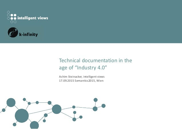 "Sermantics2015 Technical documentation in the age of ""Industry 4.0"" Achim Steinacker, intelligent views 17.09.2015 Semanti..."
