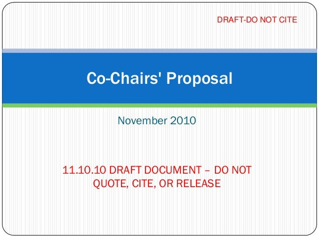 November 2010 11.10.10 DRAFT DOCUMENT – DO NOT QUOTE, CITE, OR RELEASE Co-Chairs' Proposal DRAFT-DO NOT CITE