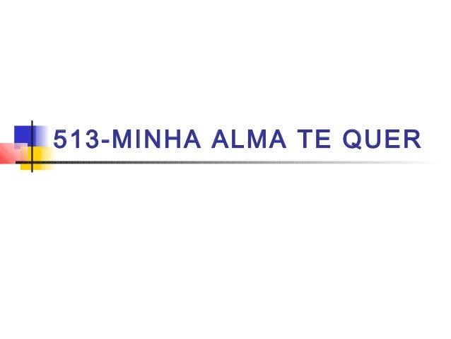 513-MINHA ALMA TE QUER