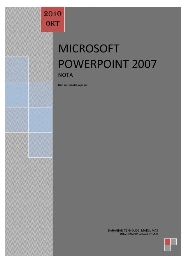 2010OKT   MICROSOFT   POWERPOINT 2007   NOTA   Bahan Pembelajaran                        BAHAGIAN TEKNOLOGI MAKLUMAT      ...