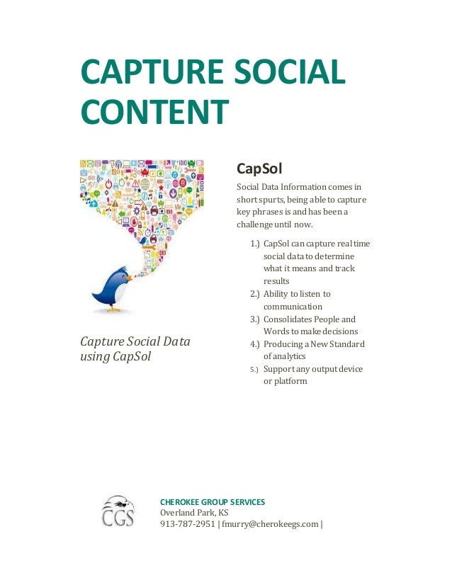 CAPTURE SOCIAL CONTENT Capture Social Data using CapSol CapSol Social Data Information comes in short spurts, being able t...