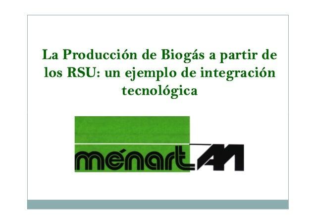 LaLa Producción de Biogás a partir deProducción de Biogás a partir de los RSU: un ejemplo de integraciónlos RSU: un ejempl...