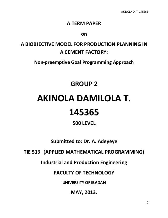 AKINOLA D. T. 145365  A TERM PAPER on A BIOBJECTIVE MODEL FOR PRODUCTION PLANNING IN A CEMENT FACTORY: Non-preemptive Goal...