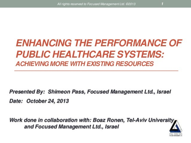All rights reserved to Focused Management Ltd. ©2013  1  ENHANCING THE PERFORMANCE OF PUBLIC HEALTHCARE SYSTEMS: ACHIEVING...