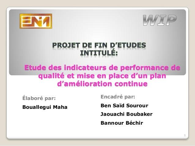 Etude des indicateurs de performance de qualité et mise en place d'un plan d'amélioration continue 1 Élaboré par: Boualleg...