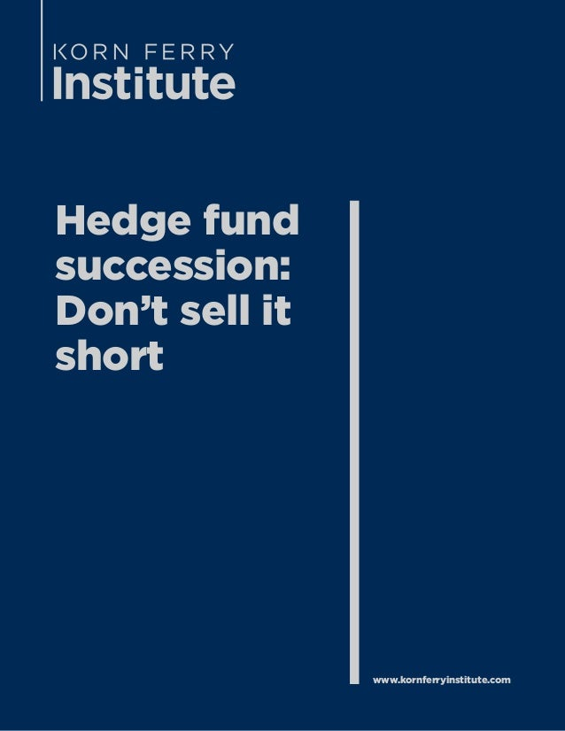 Hedge fund succession: Don't sell it short www.kornferryinstitute.com