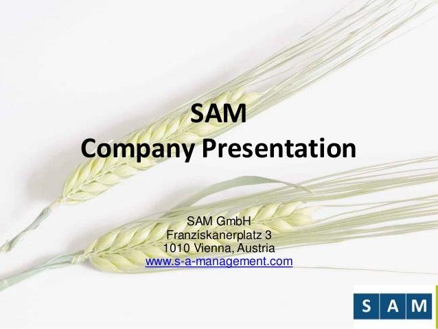 SAM Company Presentation SAM GmbH Franziskanerplatz 3 1010 Vienna, Austria www.s-a-management.com