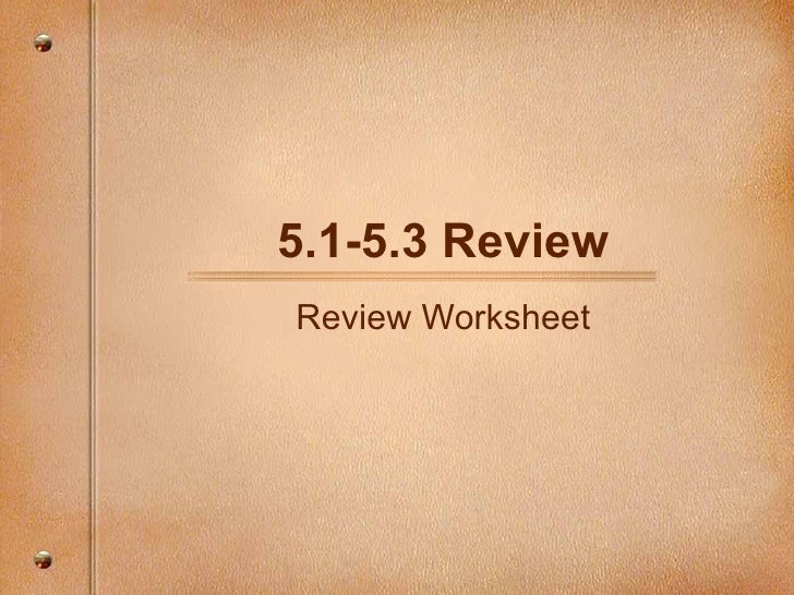 5.1-5.3 Review Review Worksheet