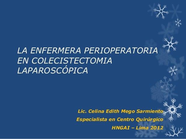 LA ENFERMERA PERIOPERATORIAEN COLECISTECTOMIALAPAROSCÓPICA           Lic. Celina Edith Mego Sarmiento           Especialis...