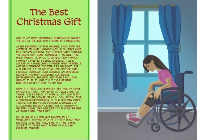 The Best Christmas Gift One of my most memorable Christmases marked the end of the time that I spent in a wheelchair. At t...