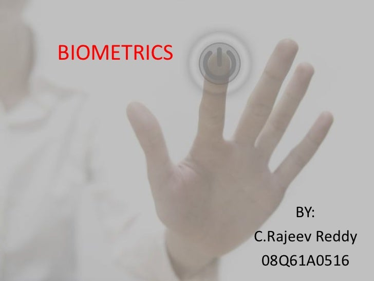 BIOMETRICS                   BY:             C.Rajeev Reddy              08Q61A0516