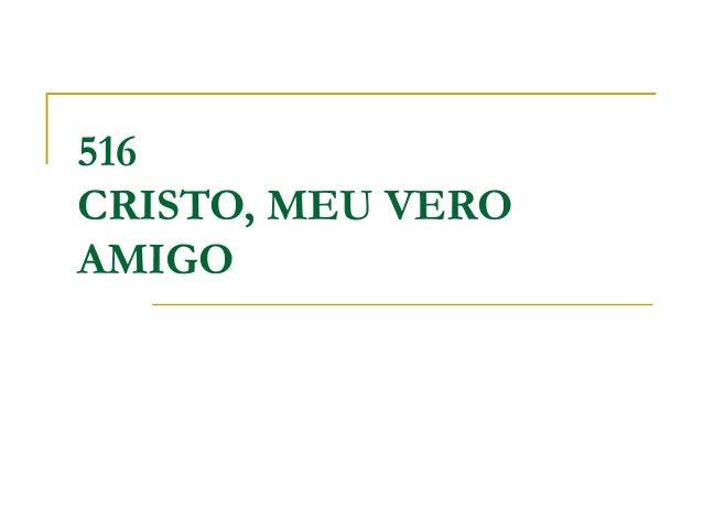 516 CRISTO, MEU VERO AMIGO