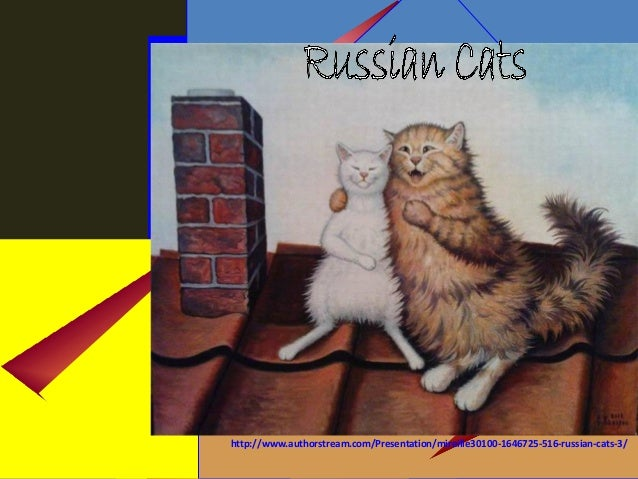 http://www.authorstream.com/Presentation/mireille30100-1646725-516-russian-cats-3/