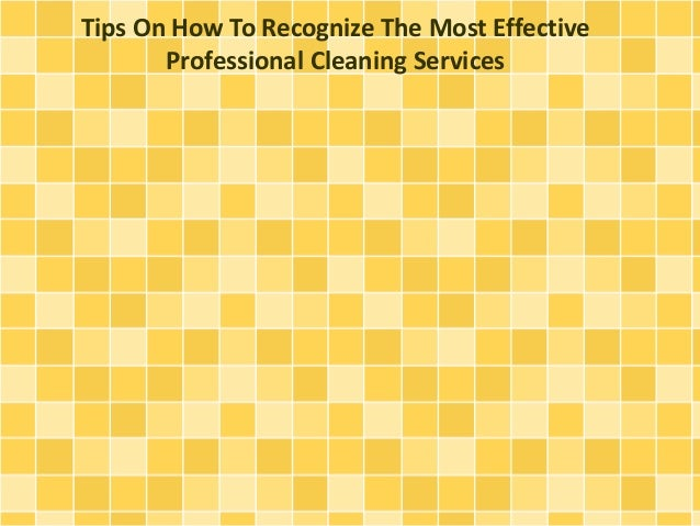 Tips On How To Recognize The Most Effective Professional Cleaning Services