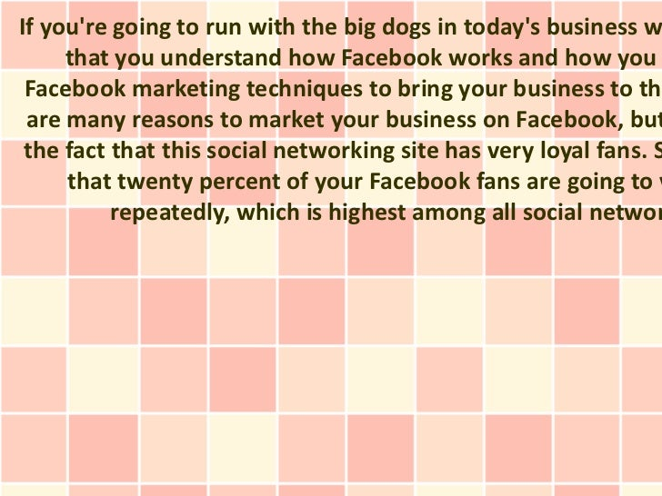 If youre going to run with the big dogs in todays business w     that you understand how Facebook works and how you Facebo...